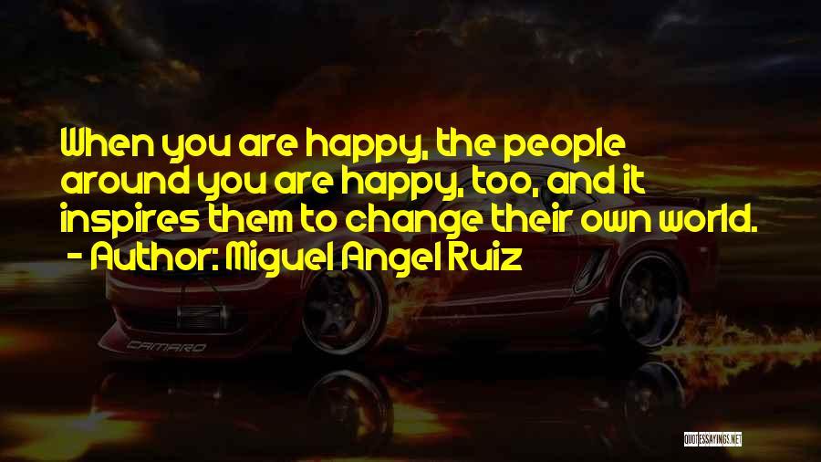 Are You Happy Quotes By Miguel Angel Ruiz