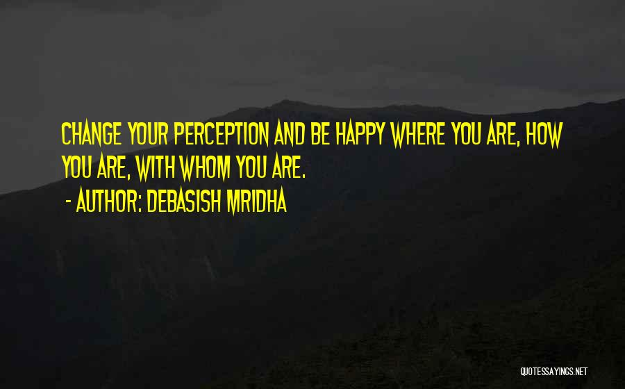 Are You Happy With Your Life Quotes By Debasish Mridha