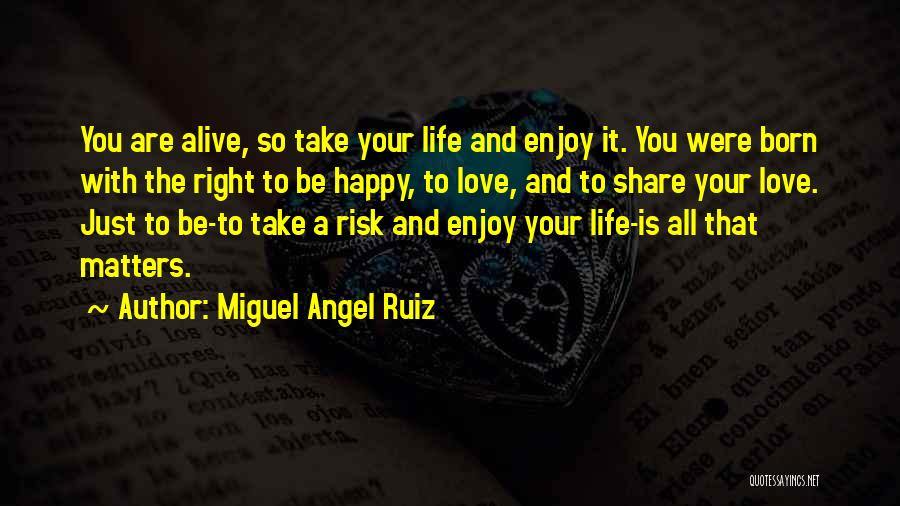 Are You Happy With Your Life Quotes By Miguel Angel Ruiz