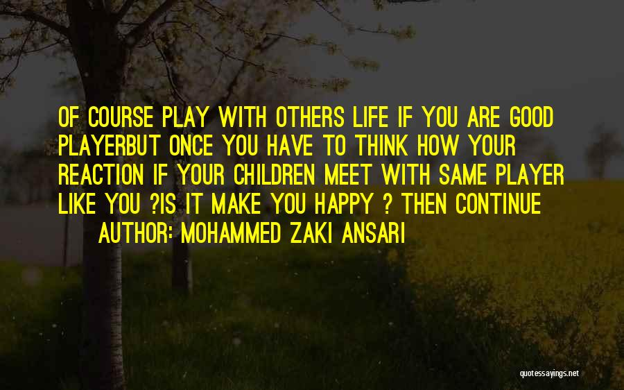 Are You Happy With Your Life Quotes By Mohammed Zaki Ansari