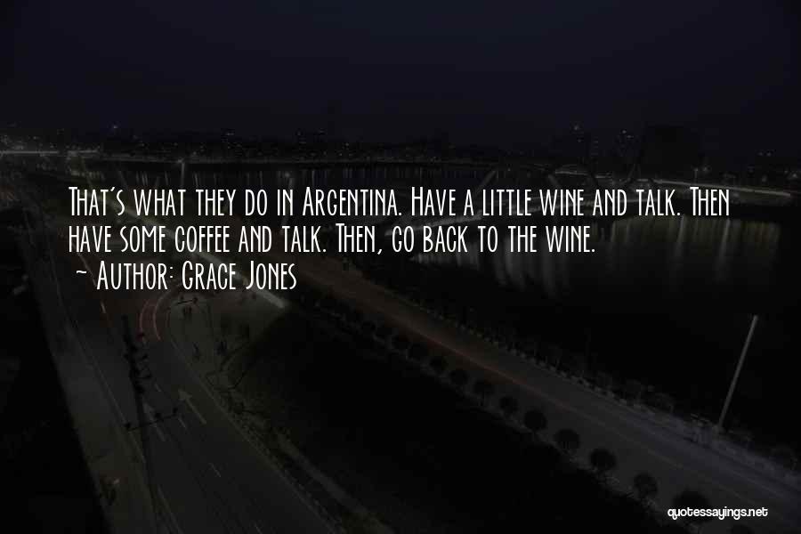 Argentina Wine Quotes By Grace Jones