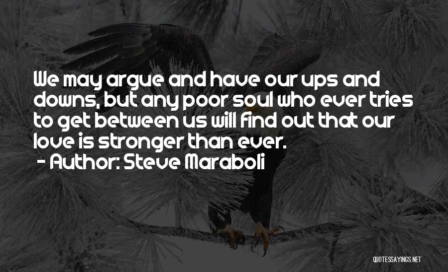 Argue And Love Quotes By Steve Maraboli