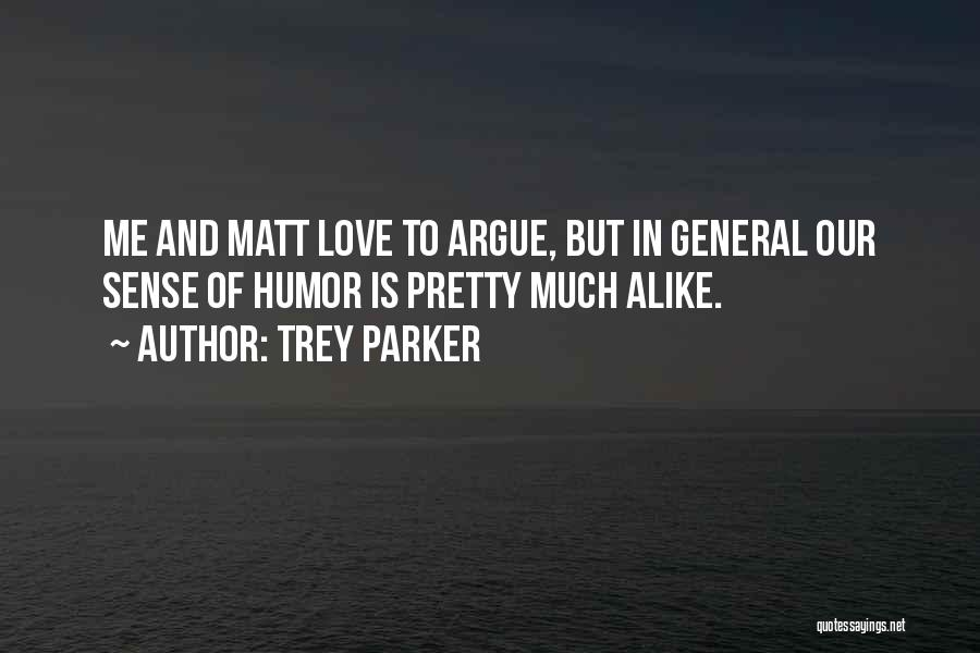 Argue And Love Quotes By Trey Parker