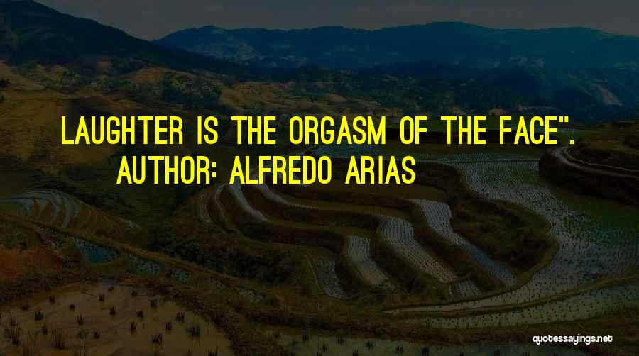 Arias Quotes By Alfredo Arias