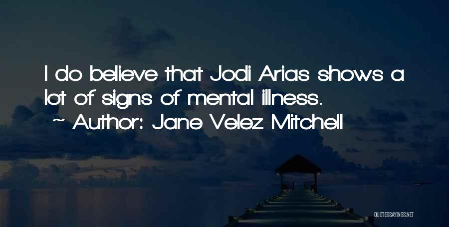 Arias Quotes By Jane Velez-Mitchell