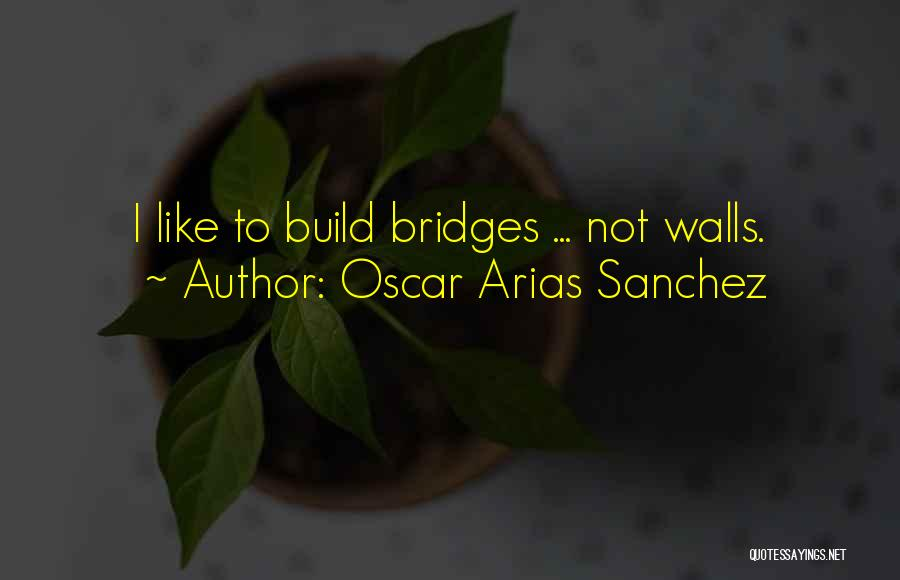 Arias Quotes By Oscar Arias Sanchez