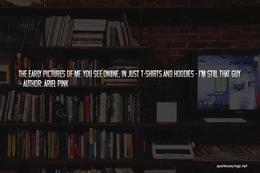 Ariel Pink Quotes 163877