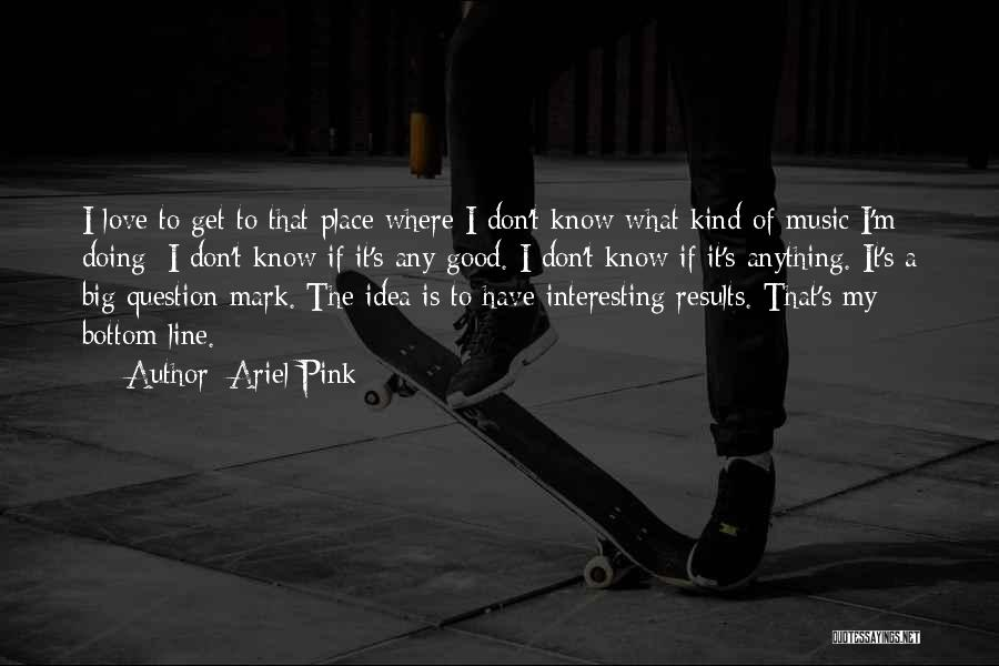 Ariel Pink Quotes 1650217