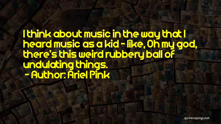 Ariel Pink Quotes 2189222