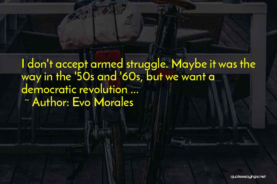 Armed Revolution Quotes By Evo Morales