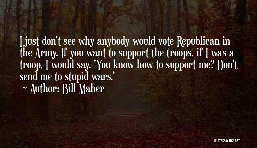 Army Troop Quotes By Bill Maher
