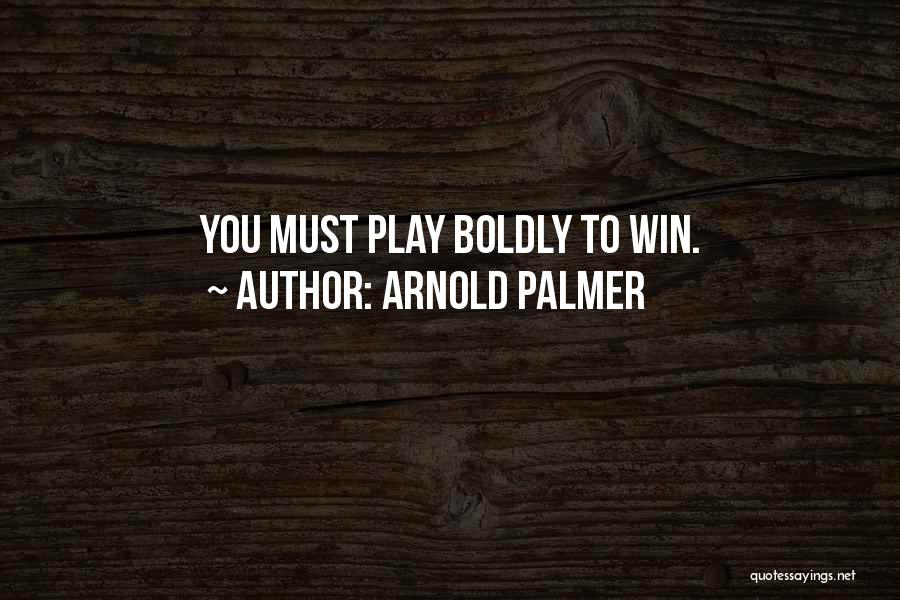 Arnold Quotes By Arnold Palmer