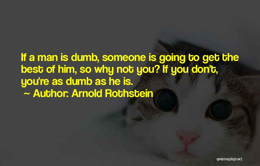 Arnold Quotes By Arnold Rothstein