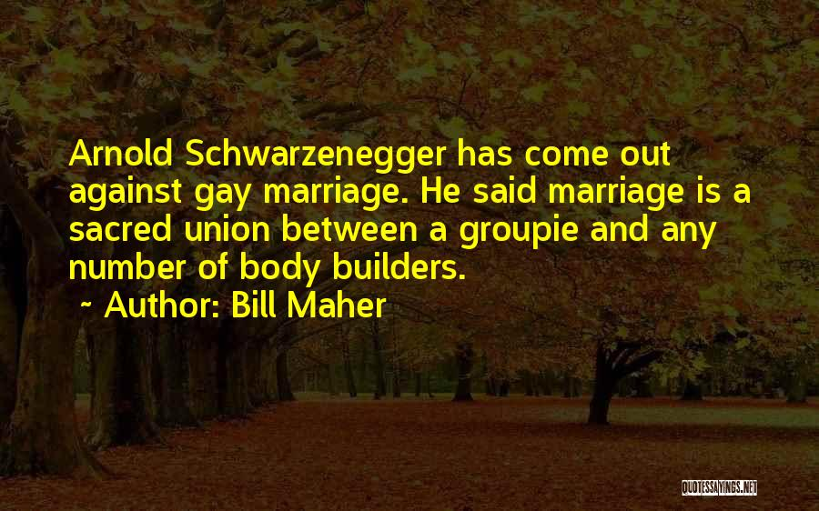 Arnold Quotes By Bill Maher