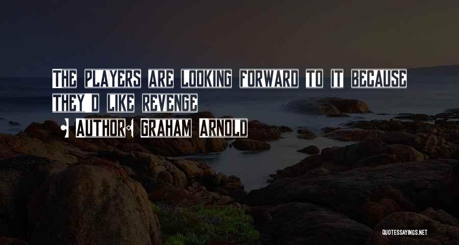 Arnold Quotes By Graham Arnold