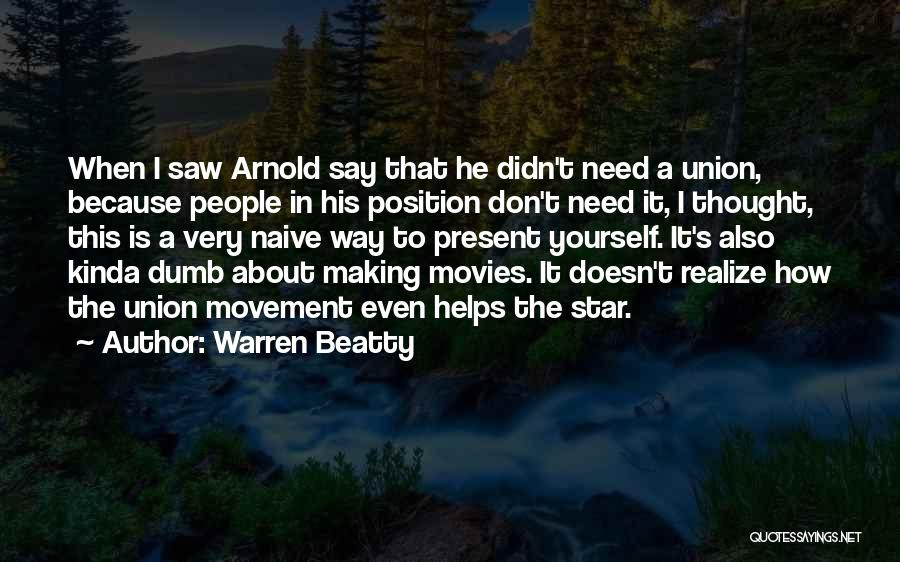 Arnold Quotes By Warren Beatty