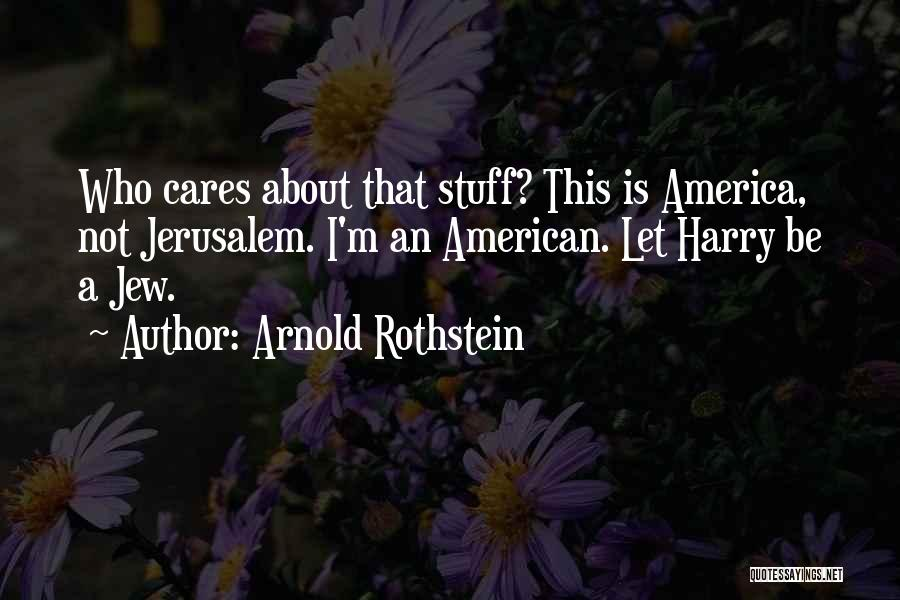 Arnold Rothstein Quotes 677420