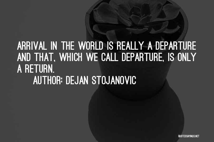 Arrival And Departure Quotes By Dejan Stojanovic