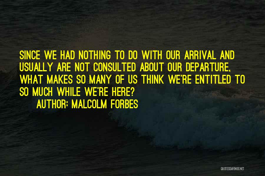 Arrival And Departure Quotes By Malcolm Forbes
