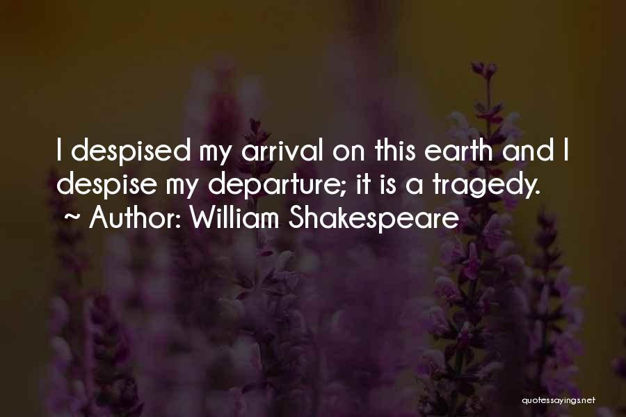 Arrival And Departure Quotes By William Shakespeare