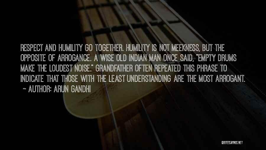 Arrogance Humility Quotes By Arun Gandhi