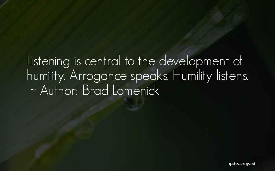 Arrogance Humility Quotes By Brad Lomenick