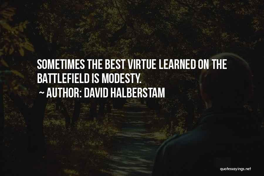 Arrogance Humility Quotes By David Halberstam