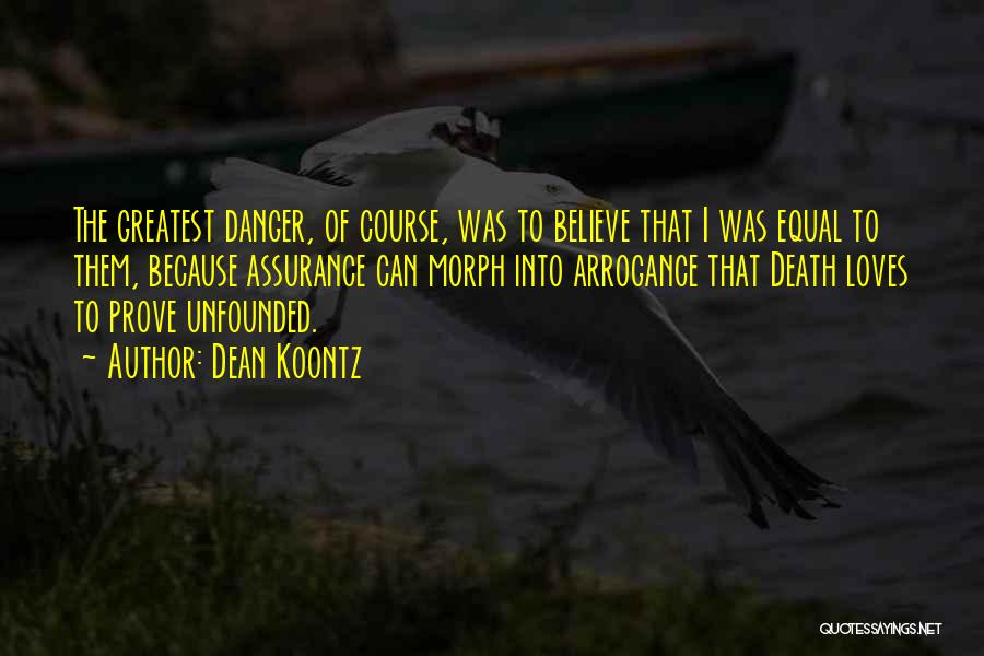Arrogance Humility Quotes By Dean Koontz