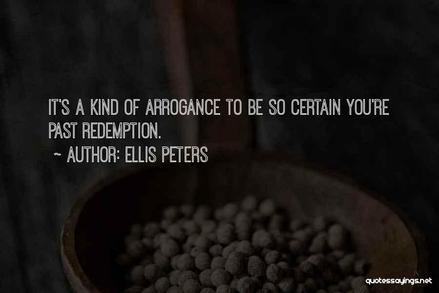 Arrogance Humility Quotes By Ellis Peters