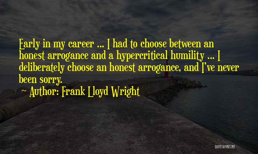Arrogance Humility Quotes By Frank Lloyd Wright