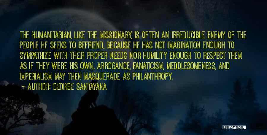 Arrogance Humility Quotes By George Santayana