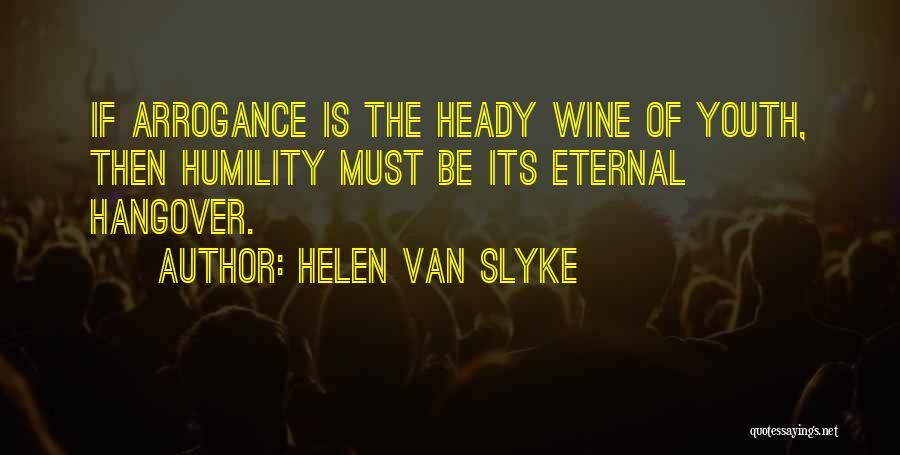 Arrogance Humility Quotes By Helen Van Slyke