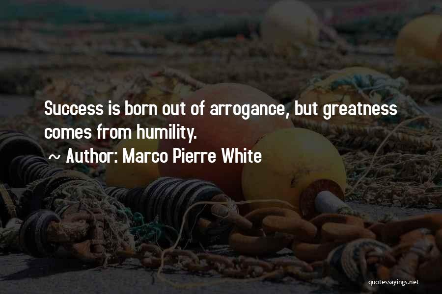 Arrogance Humility Quotes By Marco Pierre White