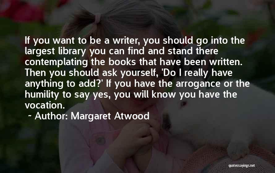 Arrogance Humility Quotes By Margaret Atwood
