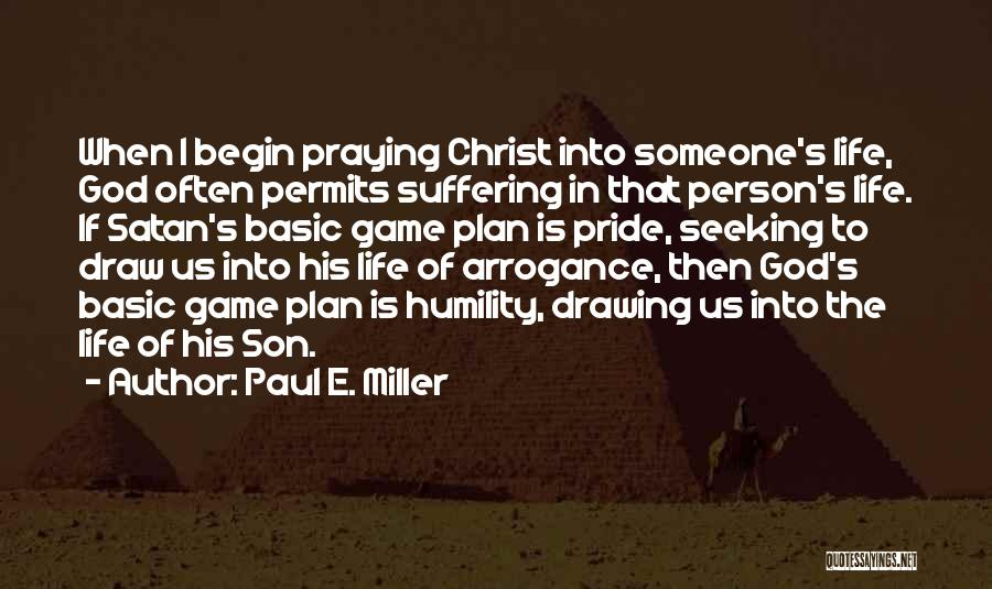Arrogance Humility Quotes By Paul E. Miller