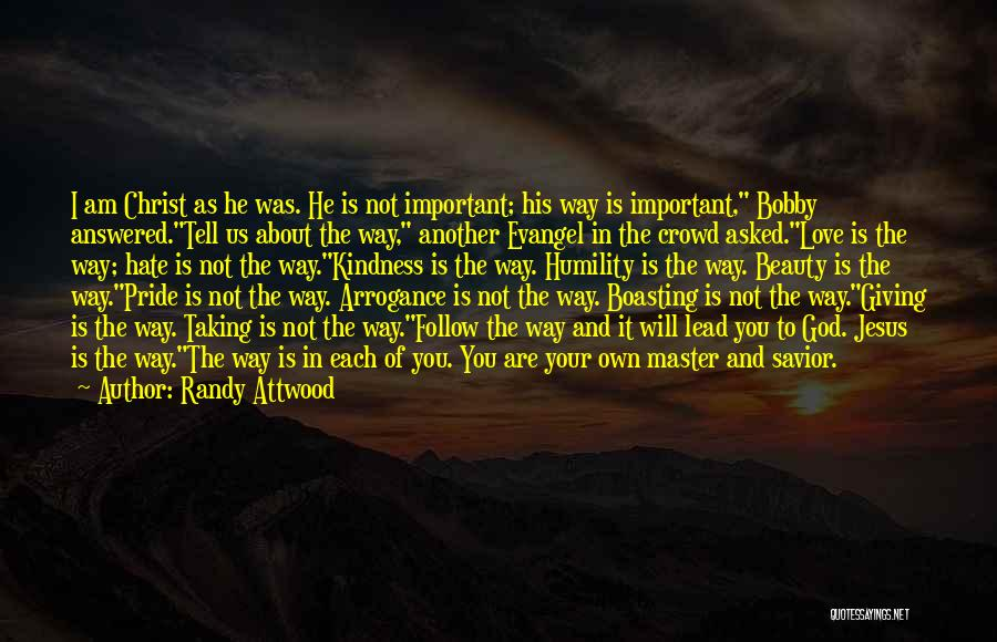 Arrogance Humility Quotes By Randy Attwood