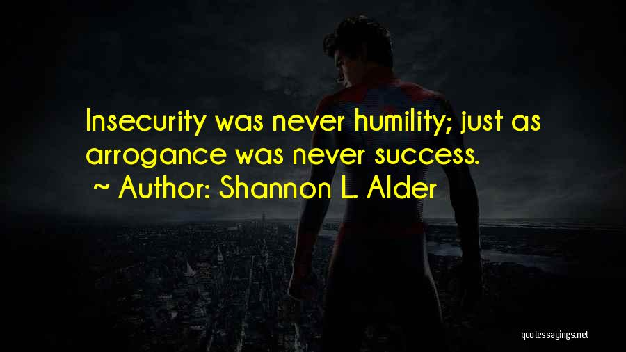 Arrogance Humility Quotes By Shannon L. Alder