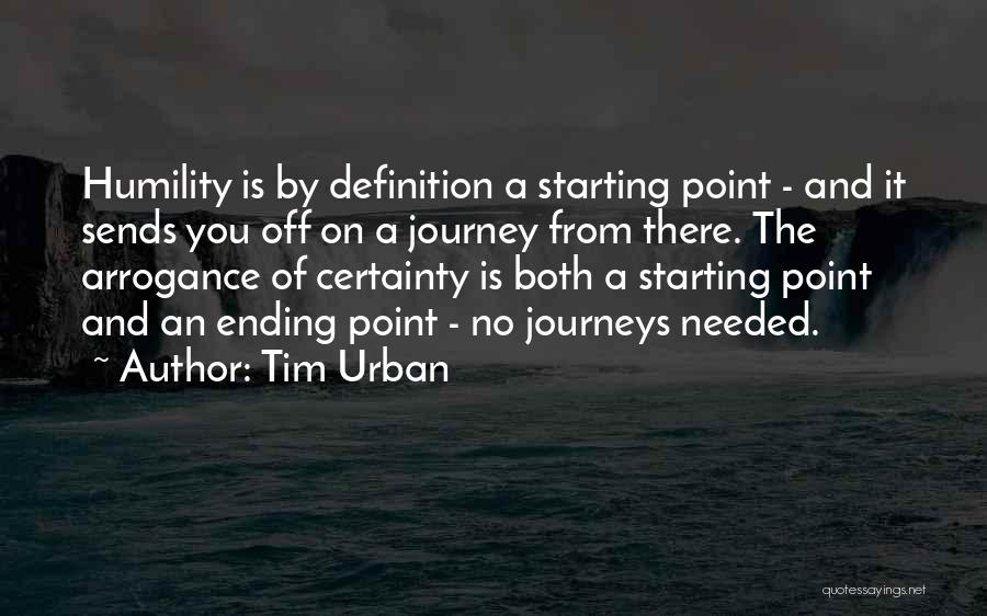 Arrogance Humility Quotes By Tim Urban