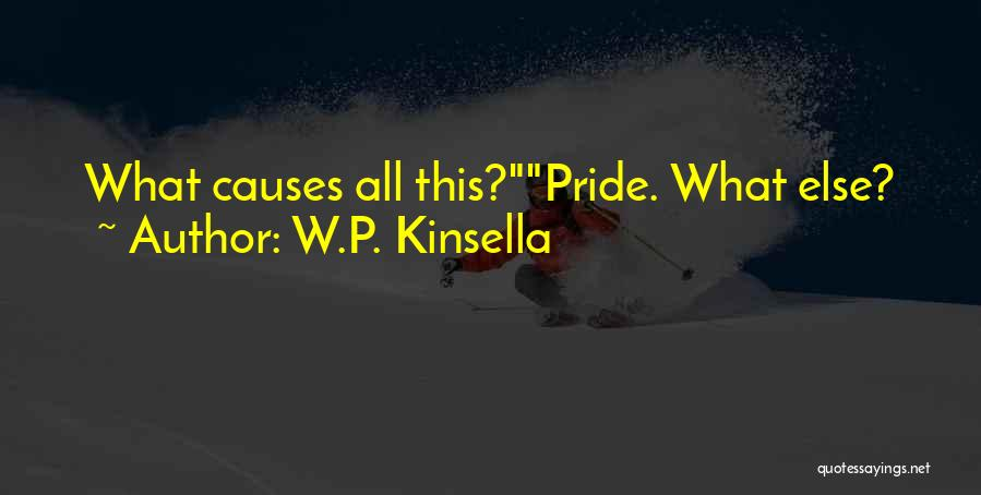 Arrogance Humility Quotes By W.P. Kinsella