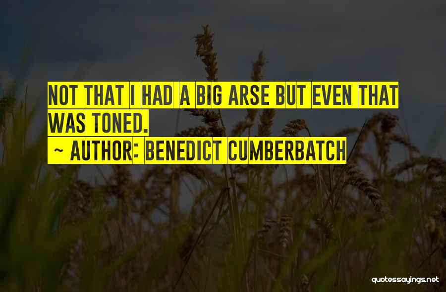 Arse Quotes By Benedict Cumberbatch