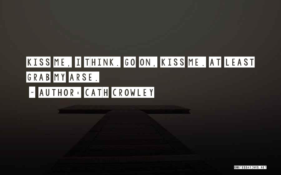 Arse Quotes By Cath Crowley