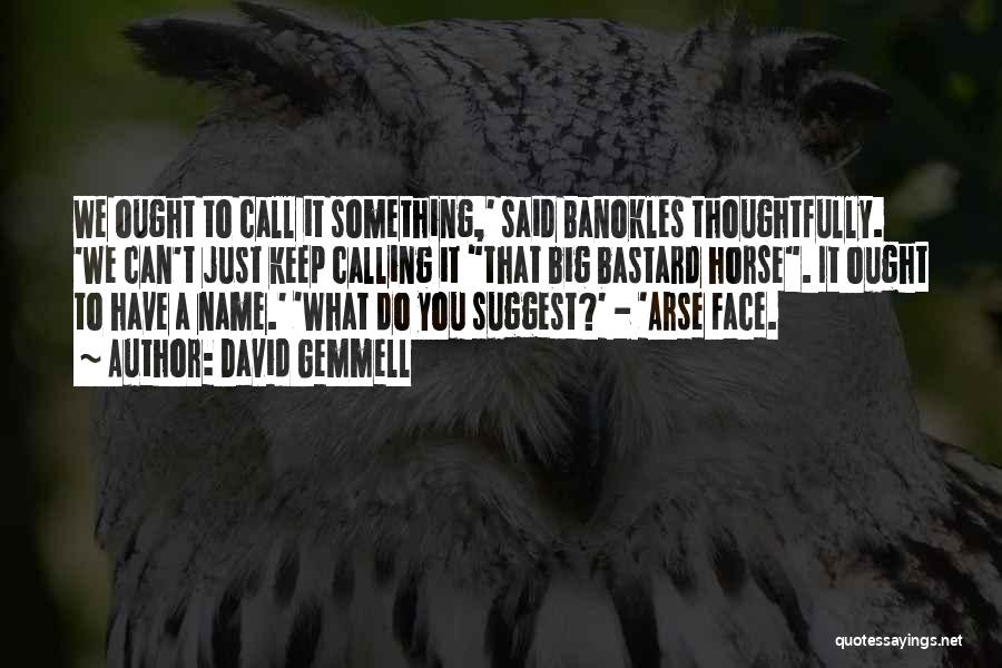 Arse Quotes By David Gemmell