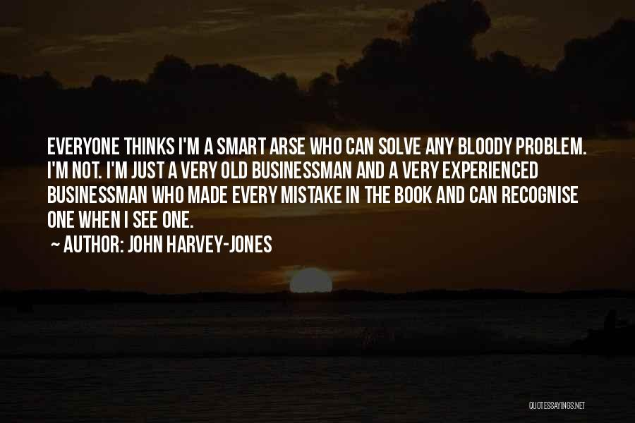 Arse Quotes By John Harvey-Jones