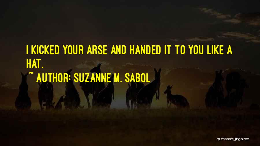 Arse Quotes By Suzanne M. Sabol