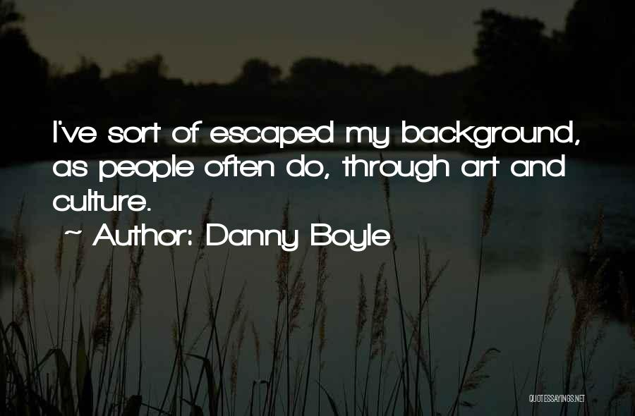 Art Culture Quotes By Danny Boyle