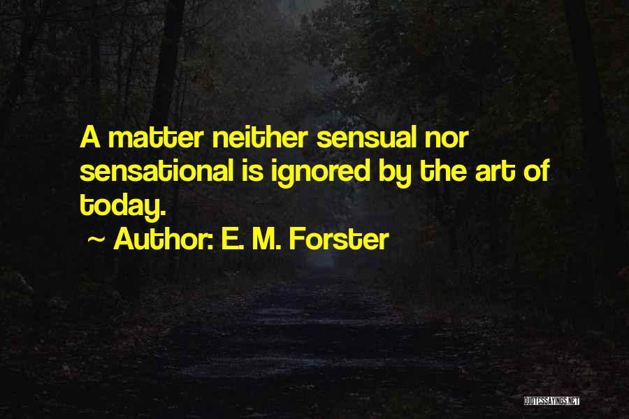 Art Culture Quotes By E. M. Forster