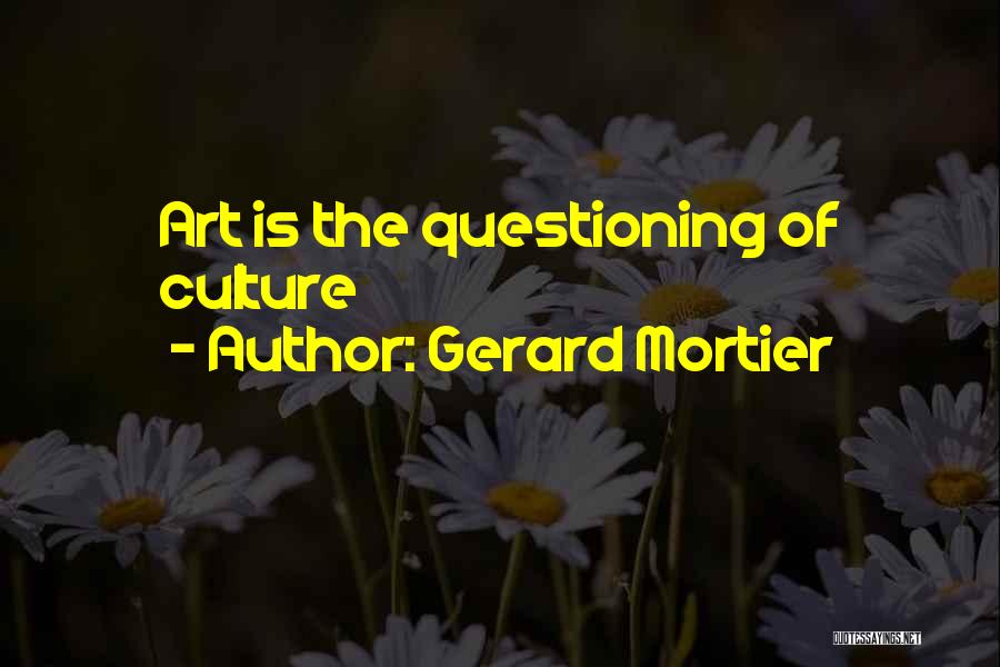 Art Culture Quotes By Gerard Mortier