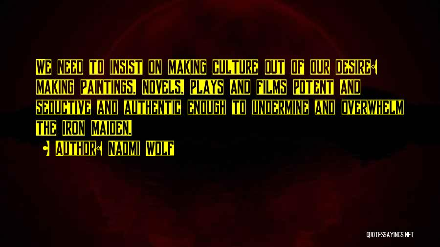 Art Culture Quotes By Naomi Wolf
