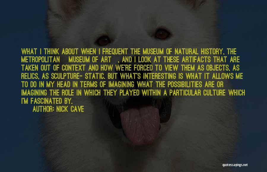 Art Culture Quotes By Nick Cave