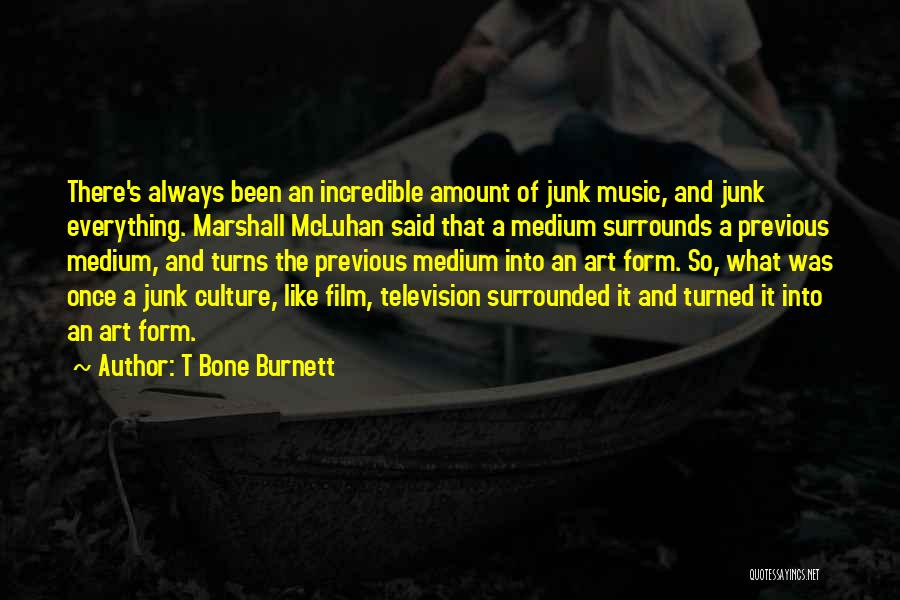 Art Culture Quotes By T Bone Burnett